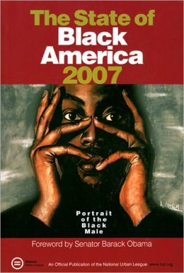 The State Of Black America 2007: Profile Of The Black Male