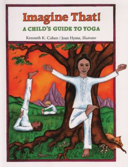 Imagine That: A Child's Guide to Yoga
