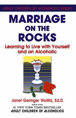 Marriage On The Rocks: Learning to Live with Yourself and an Alcoholic