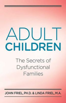 Adult Children Secrets of Dysfunctional Families : The Secrets of Dysfunctional Families