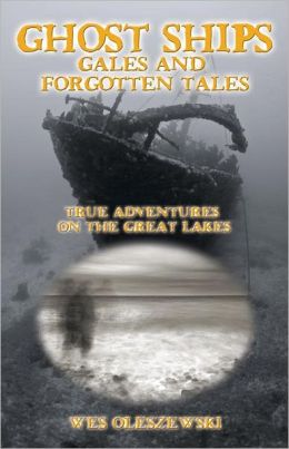 Ghost Ships, Gales, and Forgotten Tales: True Adventures on the Great Lakes