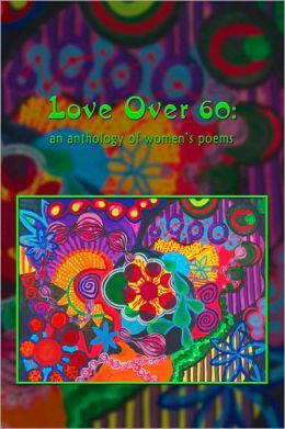 Love Over 60: An Anthology of Women's Poems