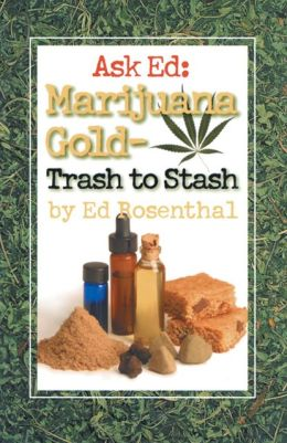 Ask Ed: Marijuana Gold - Trash to Stash