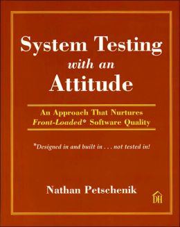 System Testing with an Attitude: An Approach That Nurtures Front-Loaded Software Quality