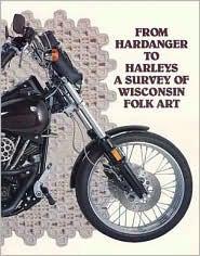 From Hardanger to Harleys: A Survey of Wisconsin Folk Art