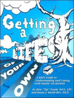 Getting a Life of Your Own: A Kid's Guide to Understanding and Coping with Family Alcoholism