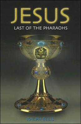 Jesus: Last of the Great Pharoahs