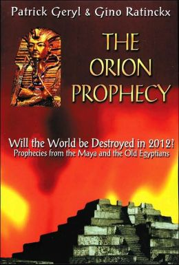 The Orion Prophecy: Will the World Be Destroyed in 2012?