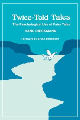 Twice-Told Tales: The Psychological Use of Fairy Tales