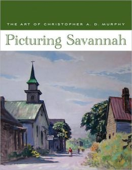 Picturing Savannah: The Art of Christopher A. D. Murphy