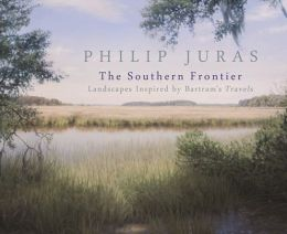Philip Juras: The Southern Frontier: Landscapes Inspired by Bartram's Travels