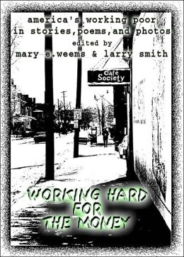 Working Hard for the Money : America's Working Poor in Stories, Poems, and Photos