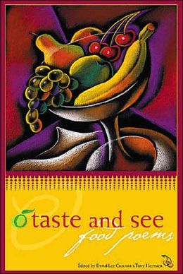 O Taste and See: Food Poems