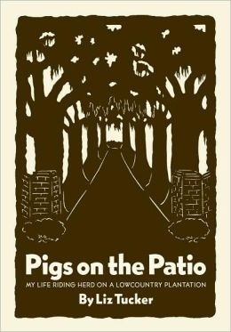 Pigs on the Patio: My Life Riding Herd on a Lowcountry Plantation