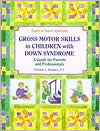 Gross Motor Skills in Children with Down Syndrome: A Guide for Parents and Professionals