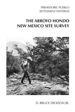 Prehistoric Pueblo Settlement Patterns: The Arroyo Hondo New Mexico Site Survey