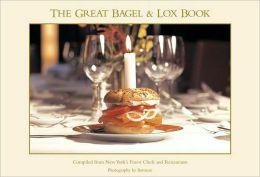 Great Bagel and Lox Book: Compiled from New York's Finest Chefs and Restaurants