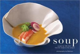 Soup: Recipes by 108 Chefs from the Simple to the Complex
