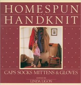 Homespun, Handknit: Caps, Socks, Mittens and Gloves