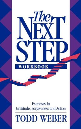 The Next Step Workbook: Exercises in Gratitude, Forgiveness, and Action