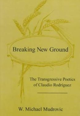 Breaking New Ground: The Transgressive Poetics of Claudio Rodriguez