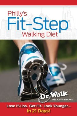 Philly's Fit-Step Walking Diet: Lose 15 Lbs. Get Fit. Look Younger... In 21 Days