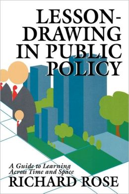 Lesson-Drawing in Public Policy: A Guide to Learning Across Time and Space
