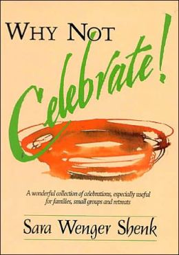 Why Not Celebrate! a Wonderful Collection of Celebrations, Especially Useful for Families, Small Groups, and Retreats