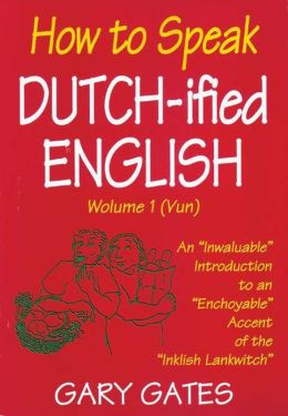 How to Speak Dutch-Ified English, Wolume 1 (Vun)