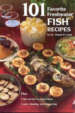 101 Favorite Freshwater Fish Recipes
