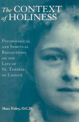 The Context of Holiness: Psychological and Spiritual Reflections on the Life of St. Thérèse of Lisieux