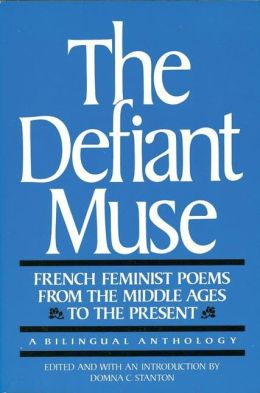 The Defiant Muse: French Feminist Poems from the Middl: A Bilingual Anthology
