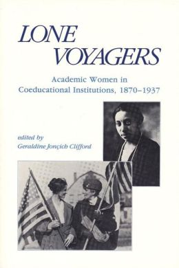 Lone Voyagers: Academic Women in Coeducational Institutions, 1870-1937