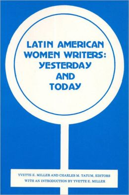 Latin American Women Writers: Yesterday and Today