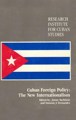 Cuban Foreign Policy: The New Internationalism