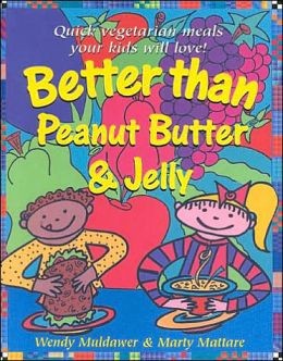 Better than Peanut Butter and Jelly: Quick Vegetarian Meals Your Kids Will Love!