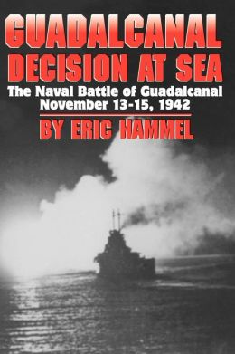 Guadalcanal: Decision at Sea, the Naval Battle of Guadalcanal, November 13-15, 1942
