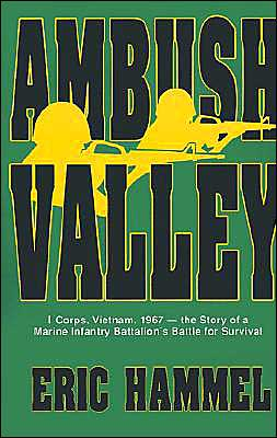 Ambush Valley: I Corps Vietnam, 1967--the Story of a Marine Infantry Battalion's Battle for Survival