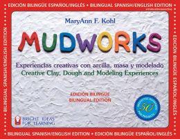 Mudworks Bilingual Edition-Edicion Bilingue: Experiencias Creativas Con Arcilla, Masa y Modelado