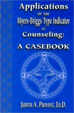Applications of the Myers-Briggs Type Indicator in Counseling: A Casebook