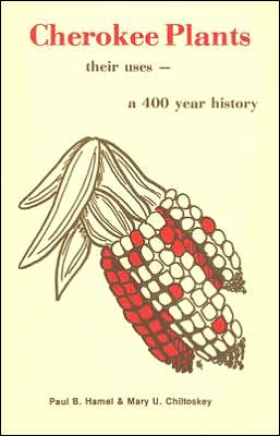 Cherokee Plants: Their Uses--a 400 Year History