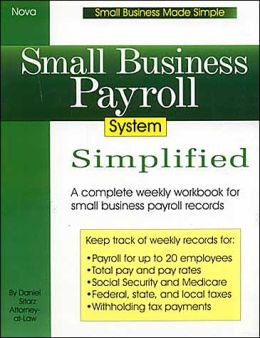Small Business Payroll System Simplified (Small Business Made Simple Series): A Complete Weekly Workbook for Small Business Payroll Records