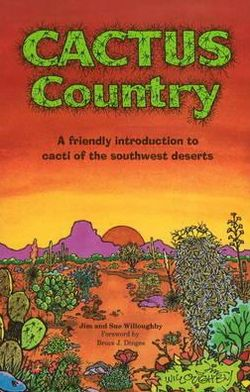 Cactus Country: A Friendly Introduction to Cacti of the Southwest Deserts