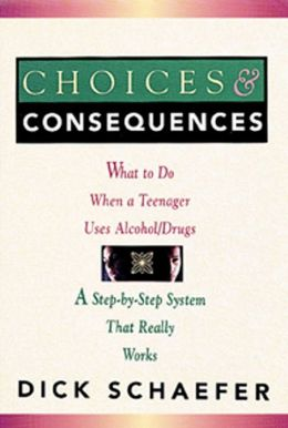 Choices and Consequences; What to Do when a Teenager Uses Alcohol/Drugs