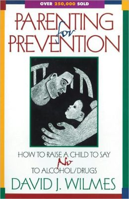 Parenting for Prevention; How to Raise a Child to Say No to Alcohol and Other Drugs