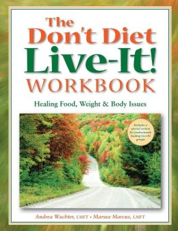Don't Diet, Live-It! Workbook: Healing Food, Weight, and Body Issues
