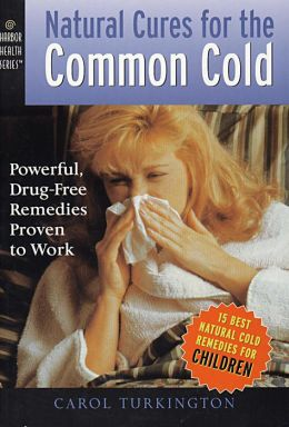 Natural Cures for the Common Cold: Powerful, Drug-Free Remedies Proven to Work