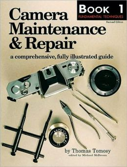 Camera Maintenance and Repair: Book 1: Fundamental Techniques
