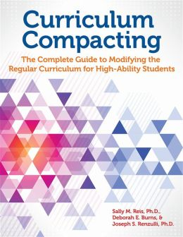 Curriculum Compacting: The Complete Guide to Modifying the Regular Curriculum for High Ability Students