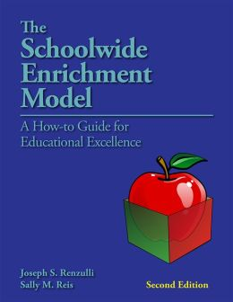 Schoolwide Enrichment Model, 2E: A How-To-Guide for Educational Excellence